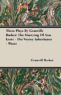Three Plays by Granville Barker: The Marrying of Ann Leete - The Voysey Inheritance - Waste