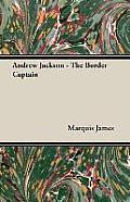 Andrew Jackson - The Border Captain