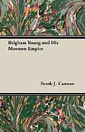 Brigham Young and His Mormon Empire