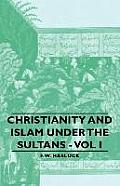 Christianity and Islam Under the Sultans - Vol I