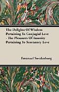 The Delights of Wisdom Pertaining to Conjugial Love - The Pleasures of Insanity Pertaining to Scortatory Love