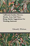 California Garden-Flowers, Shrubs, Trees and Vines - Being Mainly Suggestions for Working Amateurs