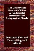 The Metaphysical Elements of Ethics & Fundamental Principles of the Metaphysic of Morals