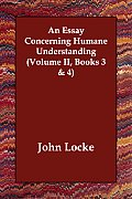 An Essay Concerning Humane Understanding (Volume II, Books 3 & 4)