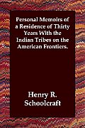 Personal Memoirs of a Residence of Thirty Years with the Indian Tribes on the American Frontiers.