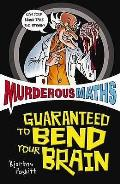Murderous Maths: Guaranteed To Bend Your Brain
