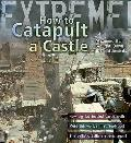 Extreme Science: How To Catapult a Castle: Machines That Brought Down the Battlements