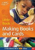 Little Book of Making Books and Cards: Little Books With Big Ideas!