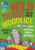 Wild Things To Do With Woodlice: and 364 Other Amazing Nature Activities