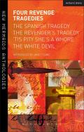 Four Revenge Tragedies: The Spanish Tragedy, the Revenger's Tragedy, 'Tis Pity She's a Whore and the White Devil
