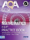 Aqa Gcse Mathematics A-a* Practice Book: Including Modular and Linear Practice Exam Papers