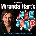 Miranda Hart's Joke Shop: The Complete First Radio Series
