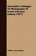 Descriptive Catalogue of Photographs of North American Indians (1877)