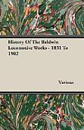 History of the Baldwin Locomotive Works - 1831 to 1902