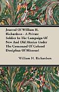 Journal of William H. Richardson - A Private Soldier in the Campaign of New and Old Mexico Under the Command of Colonel Doniphan of Missouri