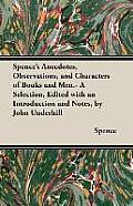 Spence's Anecdotes, Observations, and Characters of Books and Men.- A Selection, Edited with an Introduction and Notes, by John Underhill