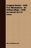 Original Stories - With Five Illustrations - By William Blake - With an Introd. by E.V. Lucas