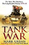 Tank War The Men the Machines the Long Road to Victory 1939 45