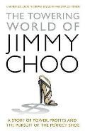 Towering World of Jimmy Choo: a Story of Power, Profits and the Pursuit of the Perfect Shoe
