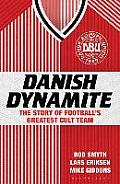 Danish Dynamite: the Story of Football's Greatest Cult Team