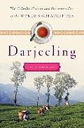 Darjeeling A History Of The Worlds Grestest Tea