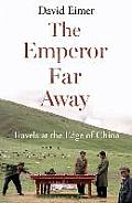 Emperor Far Away: Travels At the Edge of China