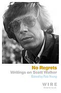 No Regrets Writings on Scott Walker