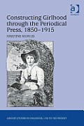 Constructing Girlhood through the Periodical Press, 1850-1915