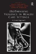 (Re)Thinking Violence in Health Care Settings: A Critical Approach