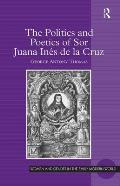 The Politics and Poetics of Sor Juana In?s de la Cruz