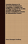 Armenian Massacres or the Sword of Mohammed Containing a Complete and Thrilling Account of the Terrible Atrocities and Wholesale Murders Committed in