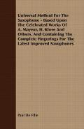 Universal Method For The Saxophone - Based Upon The Celebrated Works Of A. Mayeur, H. Klose And Others, And Containing The Complete Fingerings For The