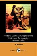 Printers' Marks: A Chapter in the History of Typography (Illustrated Edition) (Dodo Press)