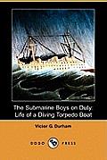 The Submarine Boys on Duty: Life of a Diving Torpedo Boat (Dodo Press)