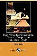 Chips from a German Workshop, Volume I: Essays on the Science of Religion (Dodo Press)
