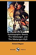 Autobiographic Sketch, the Wibelungen, and the Nibelungen-Myth (Dodo Press)
