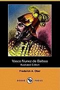 Vasco Nunez de Balboa (Illustrated Edition) (Dodo Press)