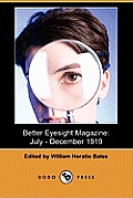 Better Eyesight Magazine: July - December 1919 (Dodo Press)