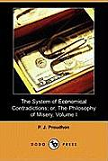 The System of Economical Contradictions; Or, the Philosophy of Misery, Volume I (Dodo Press)