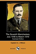 The Seventh Manchesters, July 1916 to March 1919 (Illustrated Edition) (Dodo Press)