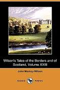 Wilson's Tales of the Borders and of Scotland, Volume XXIII (Dodo Press)