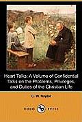 Heart Talks: A Volume of Confidential Talks on the Problems, Privileges, and Duties of the Christian Life, Designed to Comfort, Enc