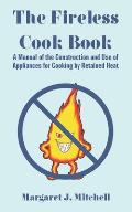 Fireless Cook Book A Manual of the Construction & Use of Appliances for Cooking by Retained Heat
