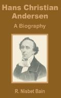 Hans Christian Andersen: A Biography