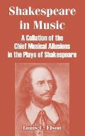 Shakespeare in Music: A Collation of the Chief Musical Allusions in the Plays of Shakespeare