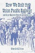 How We Built the Union Pacific Railway, and Other Railway Papers and Addresses