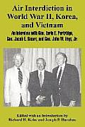 Air Interdiction in World War II, Korea, and Vietnam: An Interview with General. Earle E. Partridge, Gen. Jacob E. Smart, and Gen. John W. Vogt, Jr.