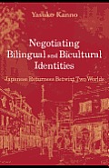 Negotiating Bilingual and Bicultural Identities: Japanese Returnees betwixt Two Worlds