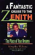 A Fantastic Cruise to the Zenith... the Place of Your Dreams