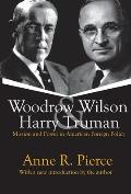 Woodrow Wilson & Harry Truman Mission & Power in American Foreign Policy